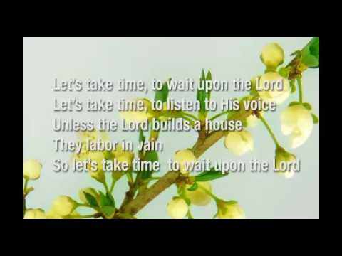 Let's Take Time To Wait Upon The Lord - Worship Song
