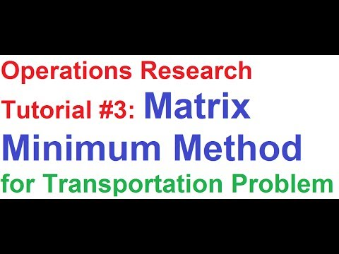 Operations Research(OR) Tutorial #3: Matrix Minimum Method to Solve Transportation Problem