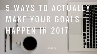 Gambar cover Make It Happen  | 5 Tips to Achieve Your Goals  in 2017 | Callie & Co
