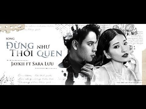 ĐỪNG NHƯ THÓI QUEN   JayKii FT Sara Lưu