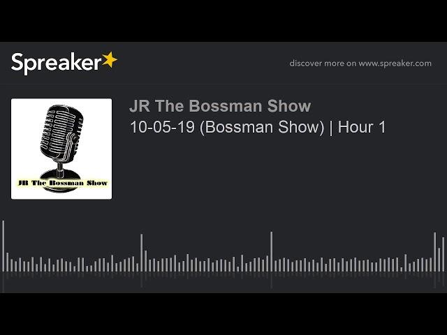 10-05-19 (Bossman Show) | Hour 1 (made with Spreaker)