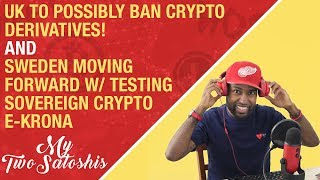 UK to Possibly Ban Crypto Derivatives! + Sweden Moving Forward w/ Testing Sovereign Crypto E-Krona