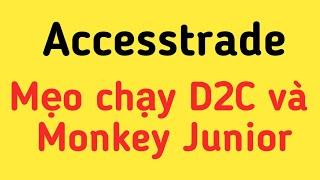 KIẾM TIỀN VỚI ACCESSTRADE|Mẹo chạy chiến dịch D2C và Monkey Junior Cách chạy hiểu quả với Facebook