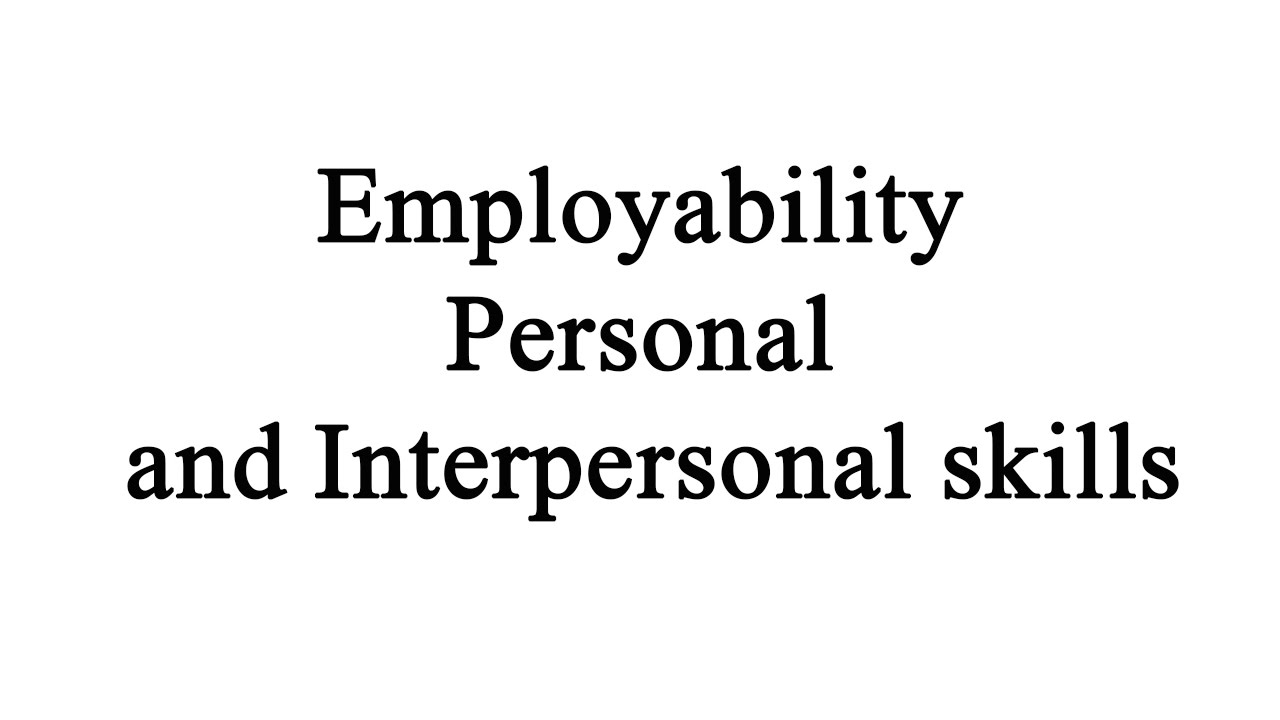 what are employability personal and interpersonal skills what are employability personal and interpersonal skills