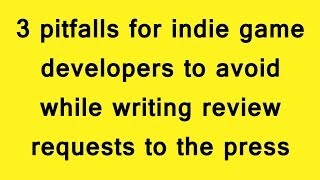 3 pitfalls for indie game developers to avoid while writing review requests to the press