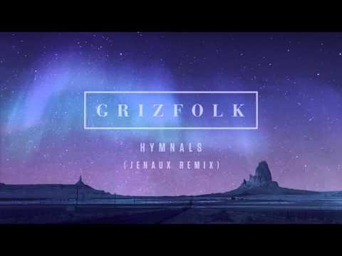 Grizfolk - Hymnals (Jenaux Remix)
