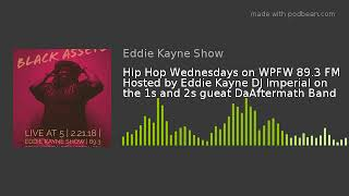 Hip Hop Wednesdays on WPFW 89.3 FM Hosted by Eddie Kayne DJ Imperial on the 1s and 2s gueat DaAfterm