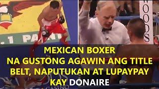 MEXICAN BOXER NA GUSTONG AGAWIN ANG TITLE BELT, NAPUTUKAN AT LUPAYPAY KAY DONAIRE