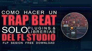 TUTORIAL TRAP | Solo Plugins & Librerías FL Studio 12 | FLP FREE DOWNLOAD | Principiantes