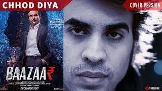 Chhod Diya Cover (Bazaar)- Sidd