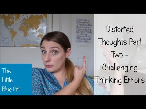 Distorted Thoughts Part Two - Challenging Thinking Errors