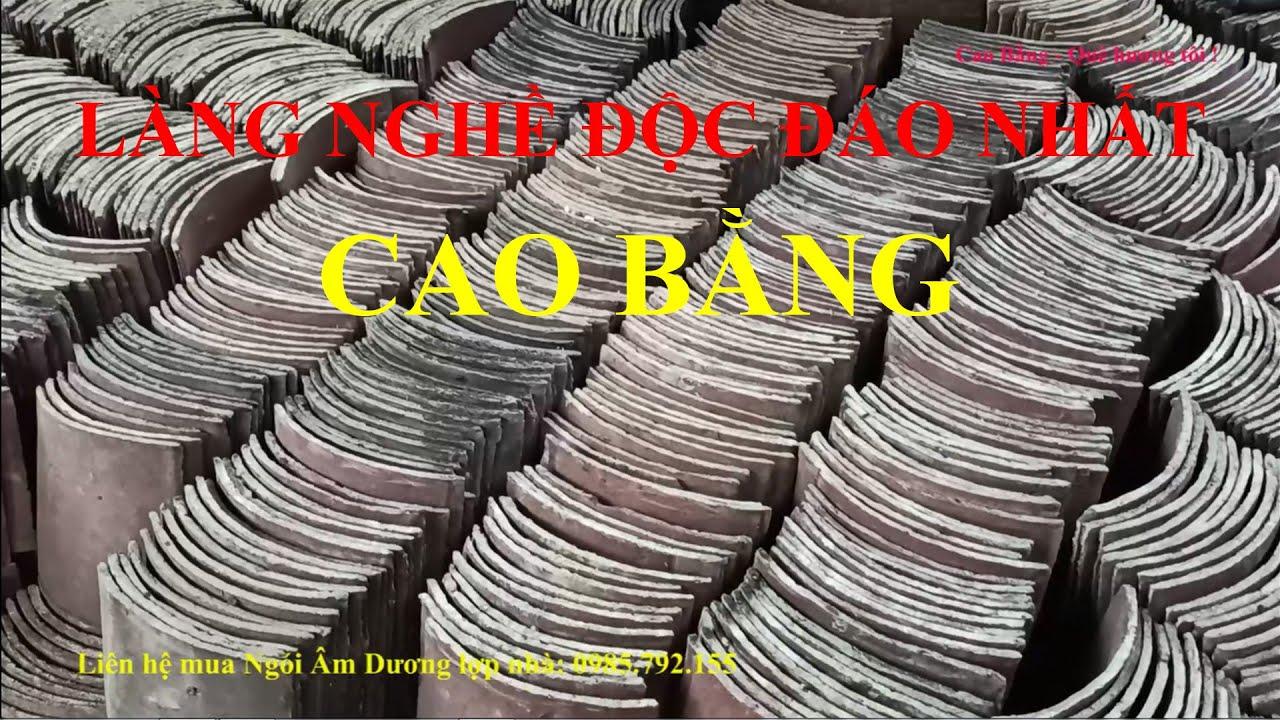 Làng nghề truyền thống cổ kính nhất ở Cao Bằng, làng nghề độc nhất vô nhị, ngói âm dương cao bằng