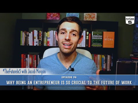 Why Being An Entrepreneur Is So Crucial To The Future Of Work
