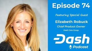 Dash Podcast 74 - Feat. Elizabeth Robuck from Dash Core Group