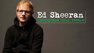 Ed Sheeran - Photograph (Only Vocals)