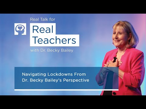 Real Talk for Real Teachers Episode #19 - Navigating Lockdowns from Dr. Becky Bailey's Perspective