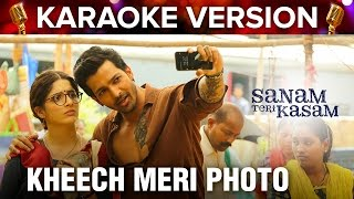 Kheech Meri Photo  | Karaoke Version | Sanam Teri Kasam | Harshvardhan Rane & Mawra Hocane