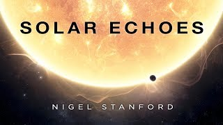 Solar Echoes - Nigel Stanford (Official Visual)