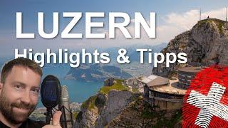 Das musst du in Luzern gesehen haben - Highlights und Insidertipps