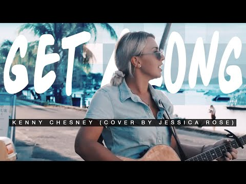 Kenny Chesney - Get Along (Jessica Rose Cover)