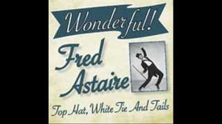 Fred Astaire - Top Hat, White Tie And Tails