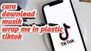 Download CARA DOWNLOAD LAGU WRAP ME IN PLASTIC TIKTOK