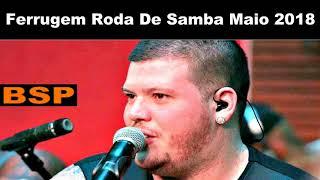 Baixar FERRUGEM RODA DE SAMBA MAIO 2018 BSP