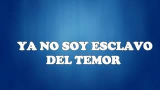 LETRA YA NO SOY ESCLAVO DEL TEMOR.
