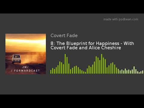 8: The Blueprint for Happiness - With Covert Fade and Alice Cheshire