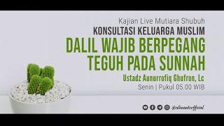Kajian Studio Dalil Wajib Berpegang Teguh Pada Sunnah Ustadz Aunurrofiq Ghufron Lc