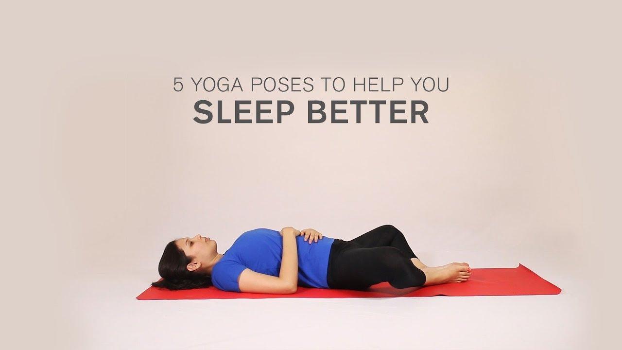5 Yoga Poses To Help You Sleep Better Youtube