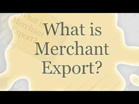 What is Merchant export? Who is Merchant exporter?