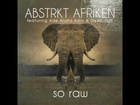 ABSTRKT AFRIKEN, Ade Alafia, Deep Just - So Raw (Oscar P Afro Rebel Mix)