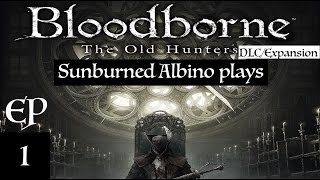 Bloodborne - The Old Hunters DLC - EP 1