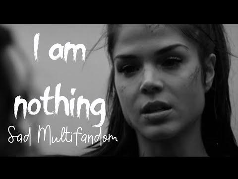 Sad Multifandom - I Am Nothing