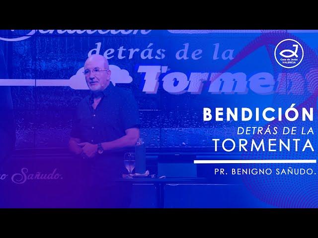 Bendición detrás de la Tormenta | Pr. Benigno Sañudo