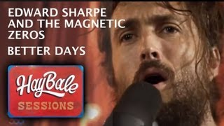 "Edward Sharpe and the Magnetic Zeros - ""Better Days/They Were Wrong/Man on Fire"" 