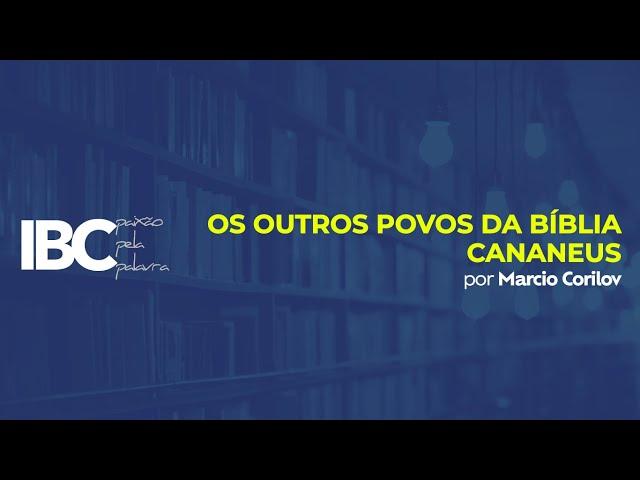 IBC // Os Outros povos da Bíblia - Cananeus // Aula 04