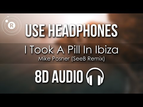 Mike Posner - I Took A Pill In Ibiza 8D  Seeb Remix