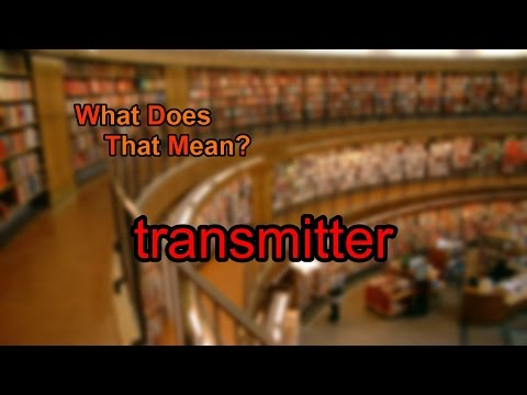 What does transmitter mean?
