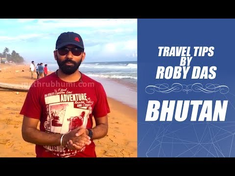 Travel Tips by Roby Das – BHUTAN