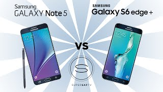 Samsung Galaxy Note 5 vs Samsung Galaxy S6 Edge Plus