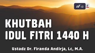 Khutbah Sholat Idul Fitri 1440 H   Ustadz Dr. Firanda Andirja, M.a.