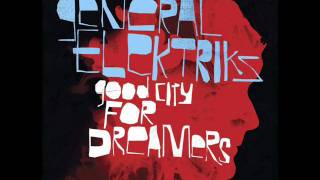 "General Elektriks - 4. ""Helicopter"" [Good City For Dreamers]"