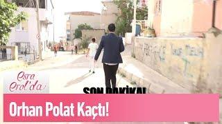 Orhan Polat kaçtı! - Esra Erol'da 27 Mayıs 2019