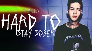 T. Mills - Hard To Stay Sober.