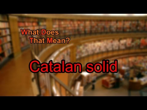 What does Catalan solid mean?