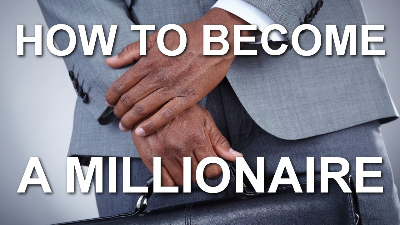 youtube how to become a millionaire