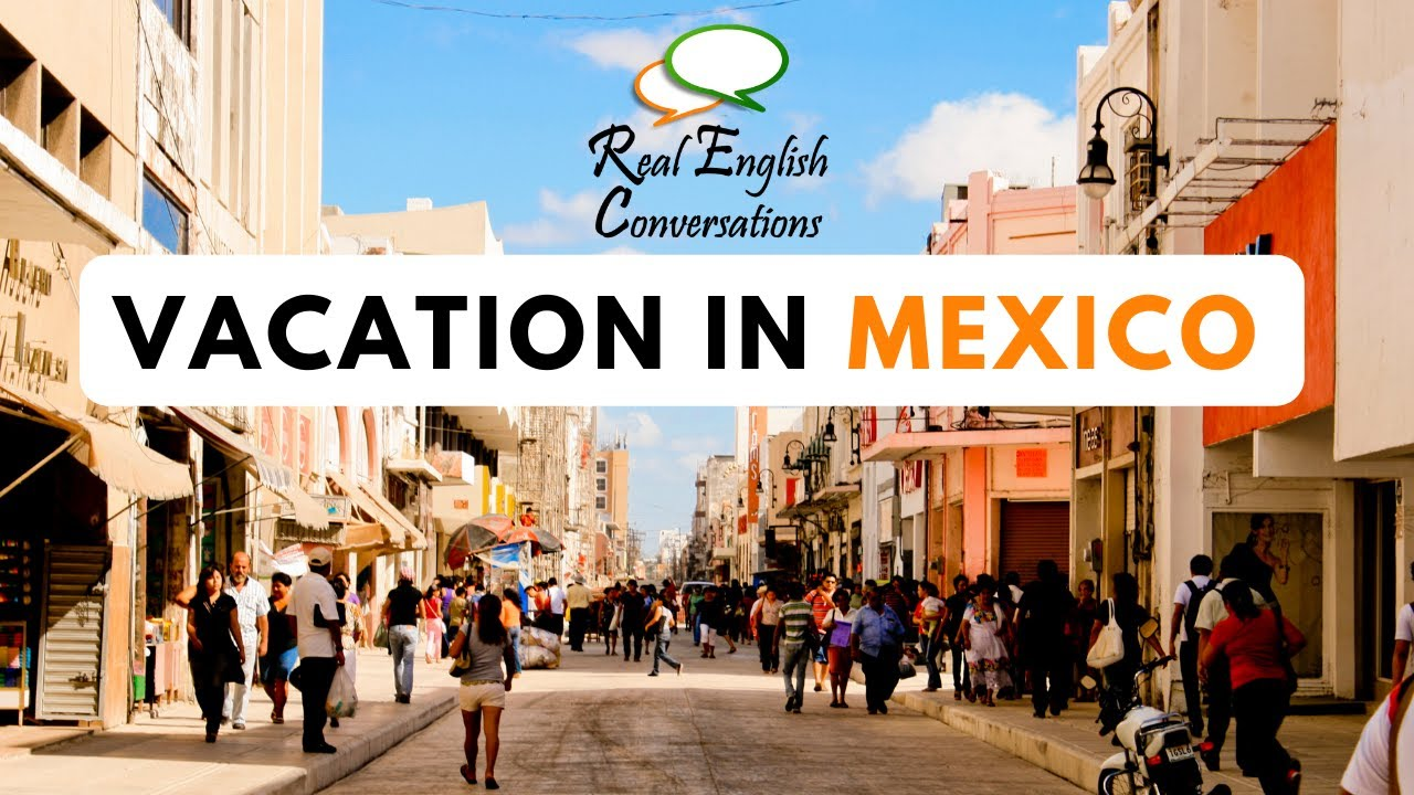 Real English Conversation - Mexico Vacation - Learn Conversational English
