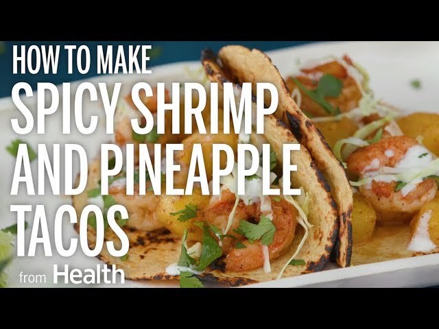 How to Make Spicy Shrimp and Pineapple Tacos | Health